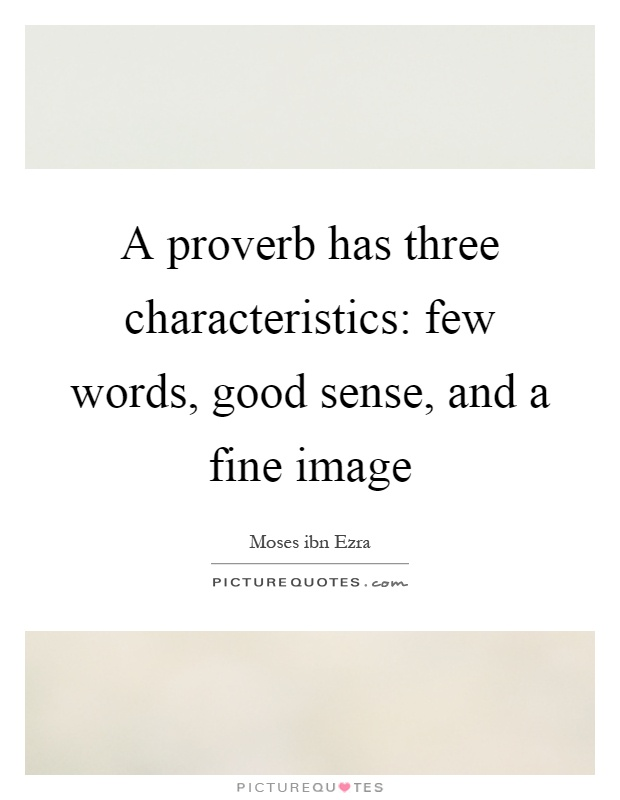 A proverb has three characteristics: few words, good sense, and a fine image Picture Quote #1