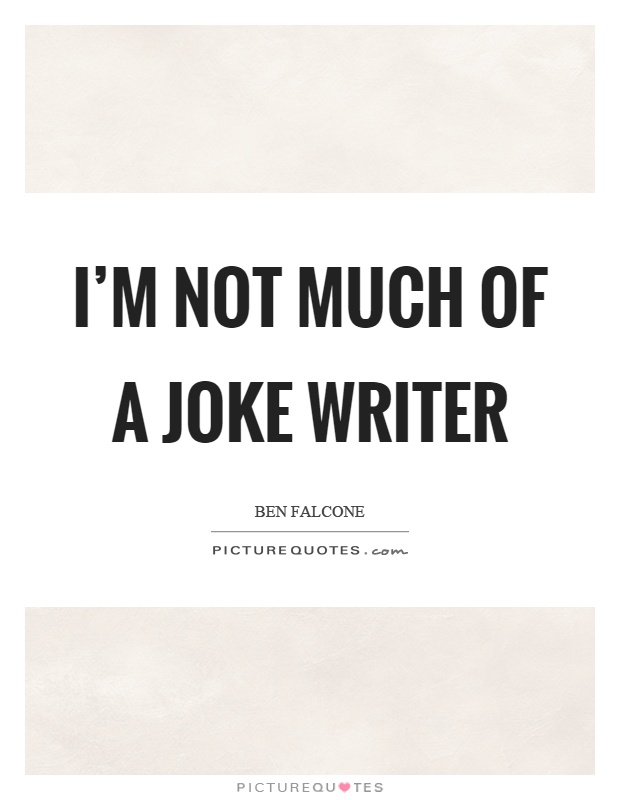I'm not much of a joke writer Picture Quote #1