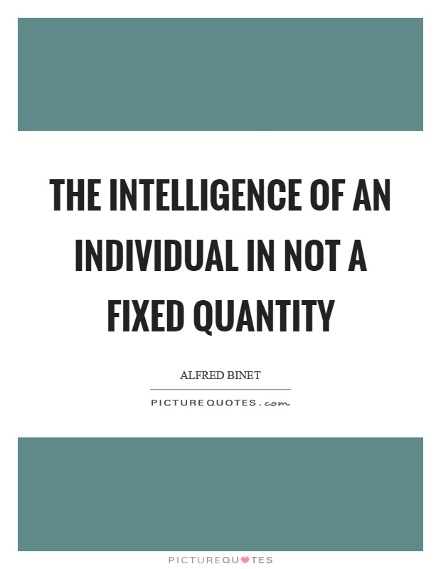 The intelligence of an individual in not a fixed quantity Picture Quote #1