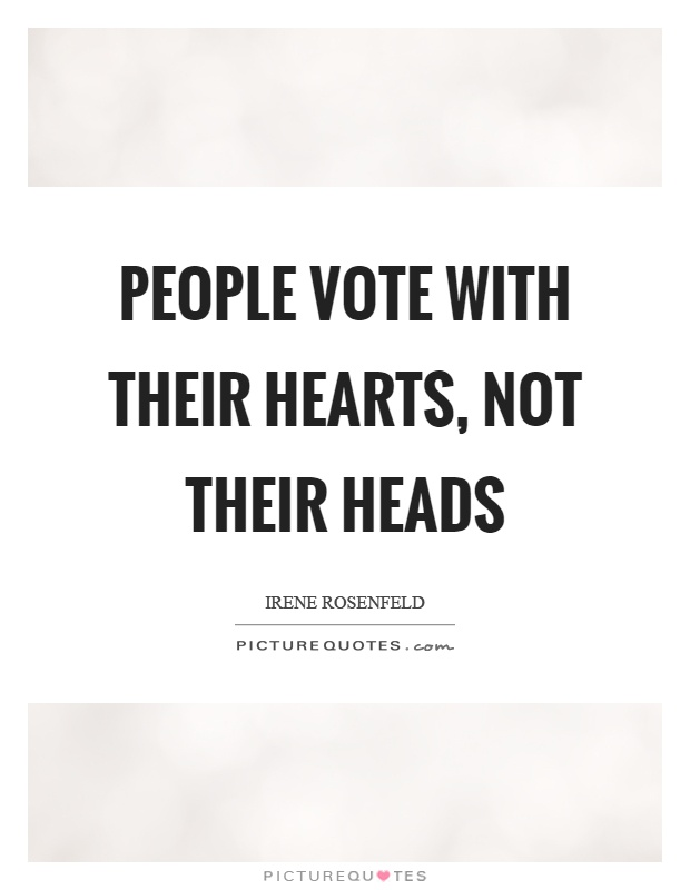 People vote with their hearts, not their heads Picture Quote #1