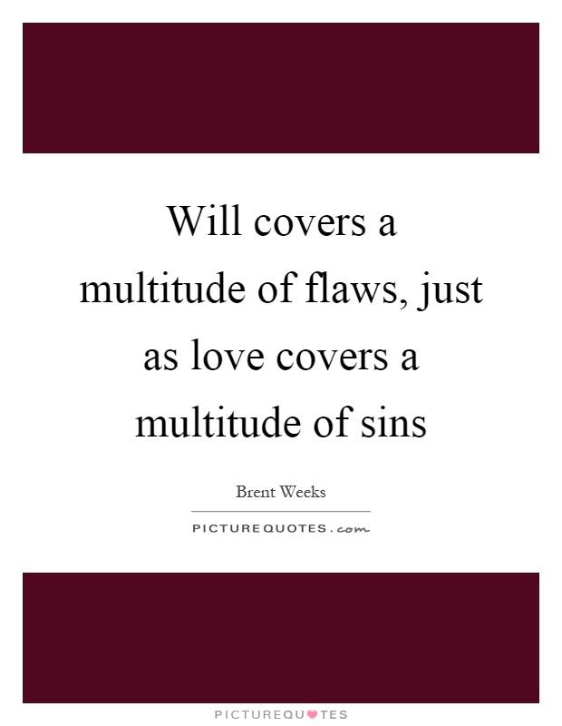 Will covers a multitude of flaws, just as love covers a multitude of sins Picture Quote #1