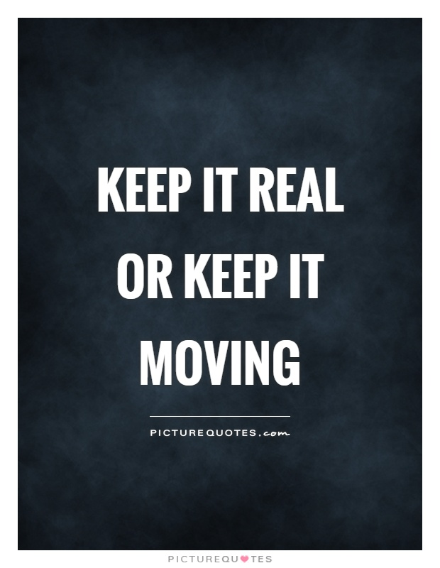 Keep it real or keep it moving Picture Quote #1