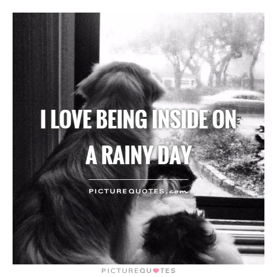 I love being inside on a rainy day Picture Quote #1