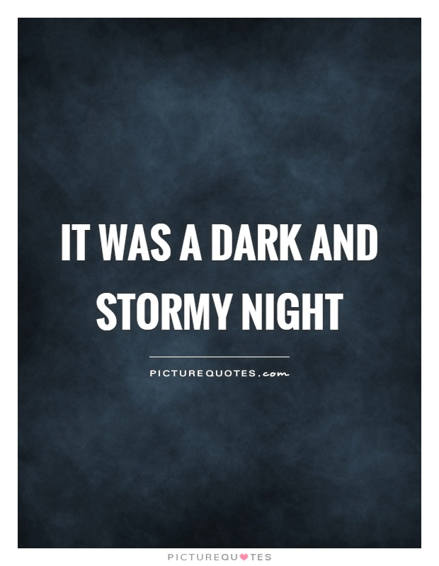 It was a dark and stormy night Picture Quote #1