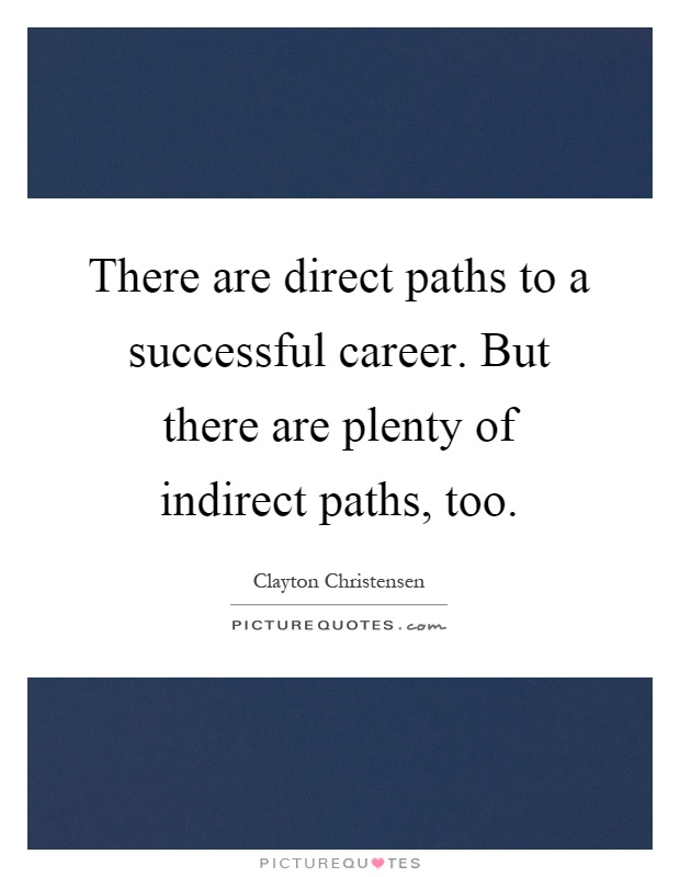 There are direct paths to a successful career. But there are plenty of indirect paths, too Picture Quote #1