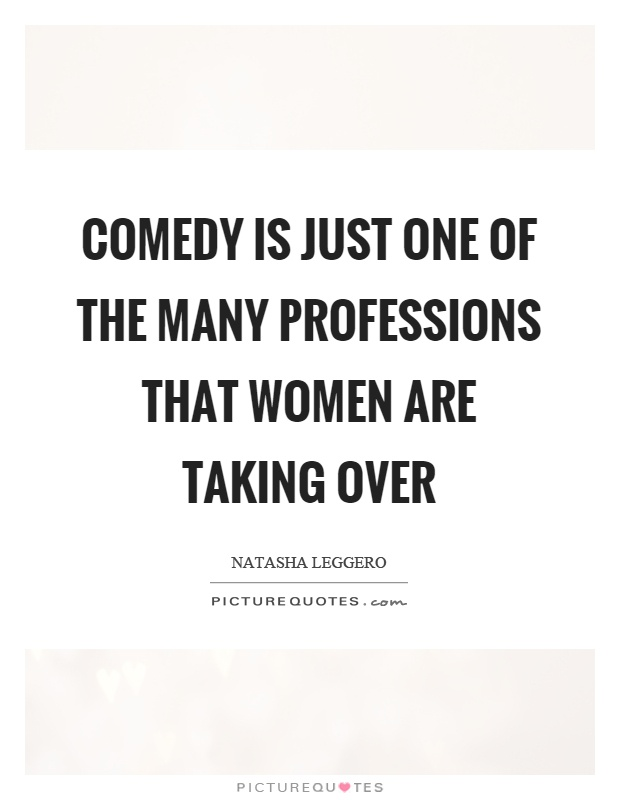 Comedy is just one of the many professions that women are taking over Picture Quote #1
