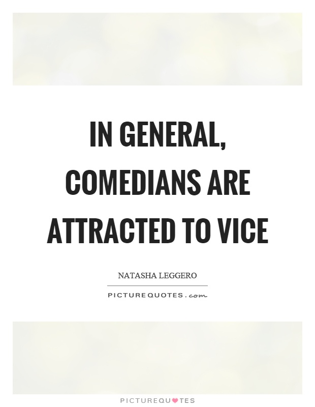 In general, comedians are attracted to vice Picture Quote #1