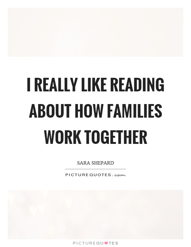 I really like reading about how families work together Picture Quote #1