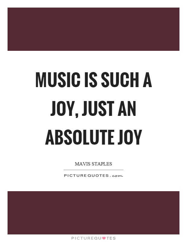 Music is such a joy, just an absolute joy Picture Quote #1