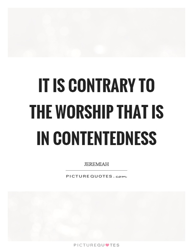 It is contrary to the worship that is in contentedness Picture Quote #1