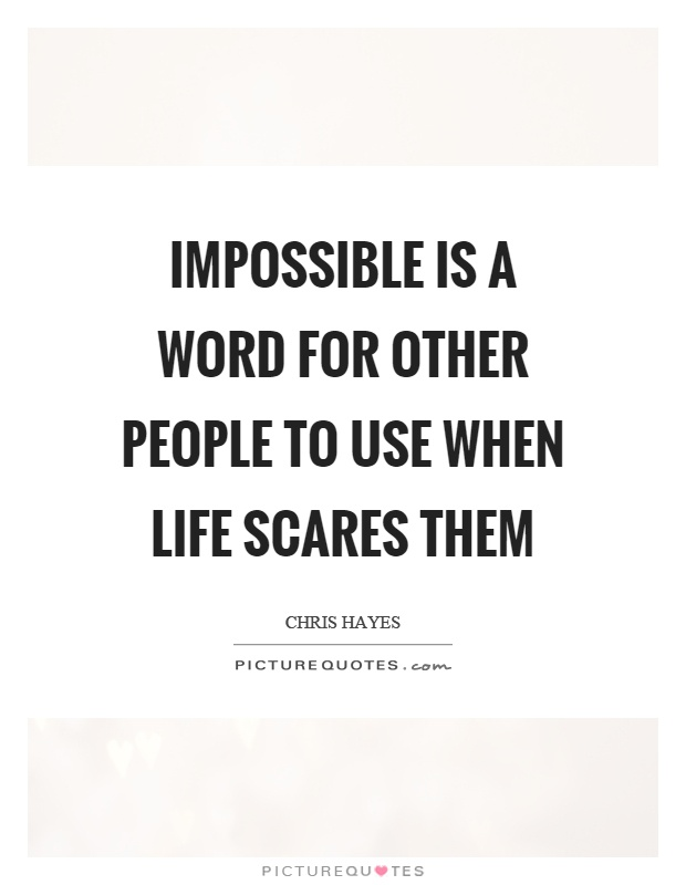 Impossible is a word for other people to use when life scares them Picture Quote #1