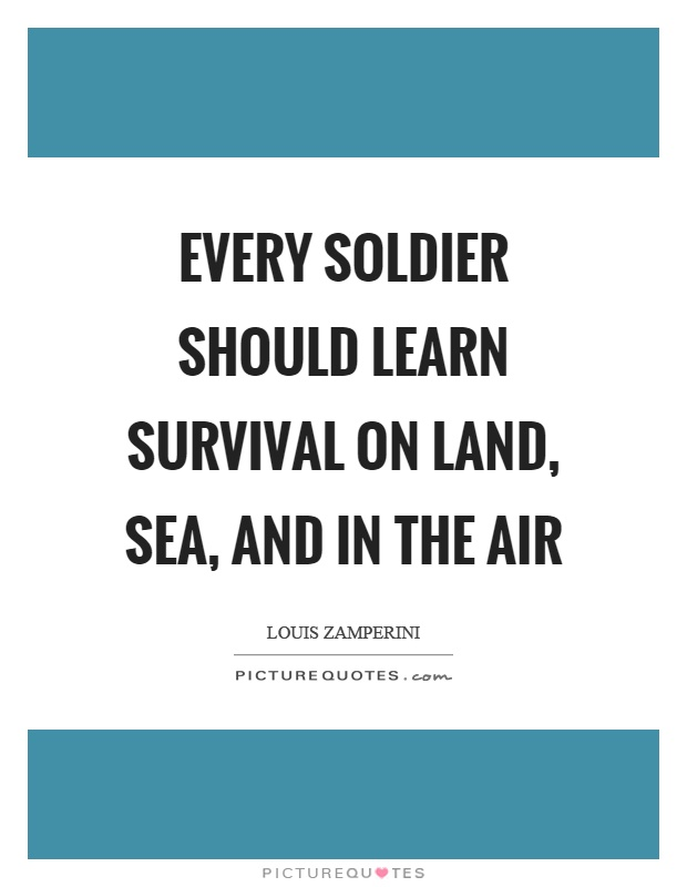 Every soldier should learn survival on land, sea, and in the air Picture Quote #1