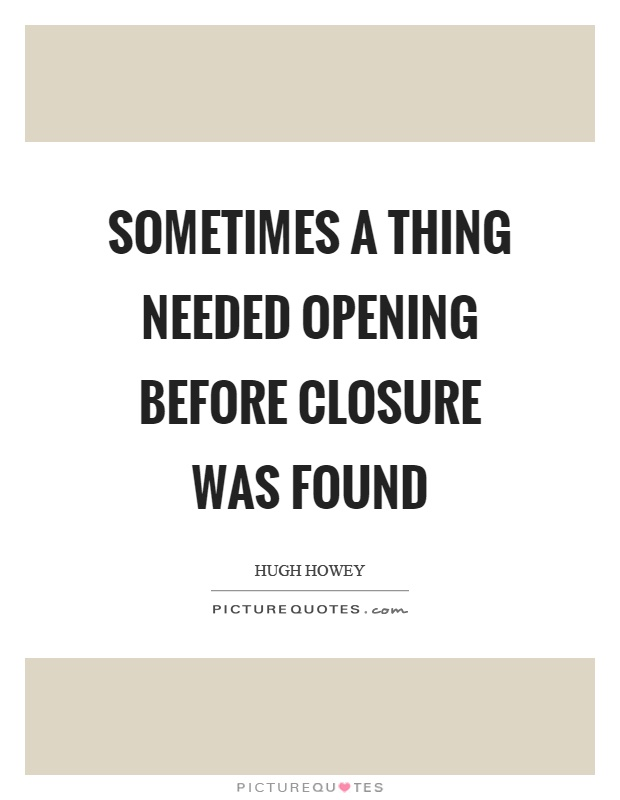 Sometimes a thing needed opening before closure was found Picture Quote #1