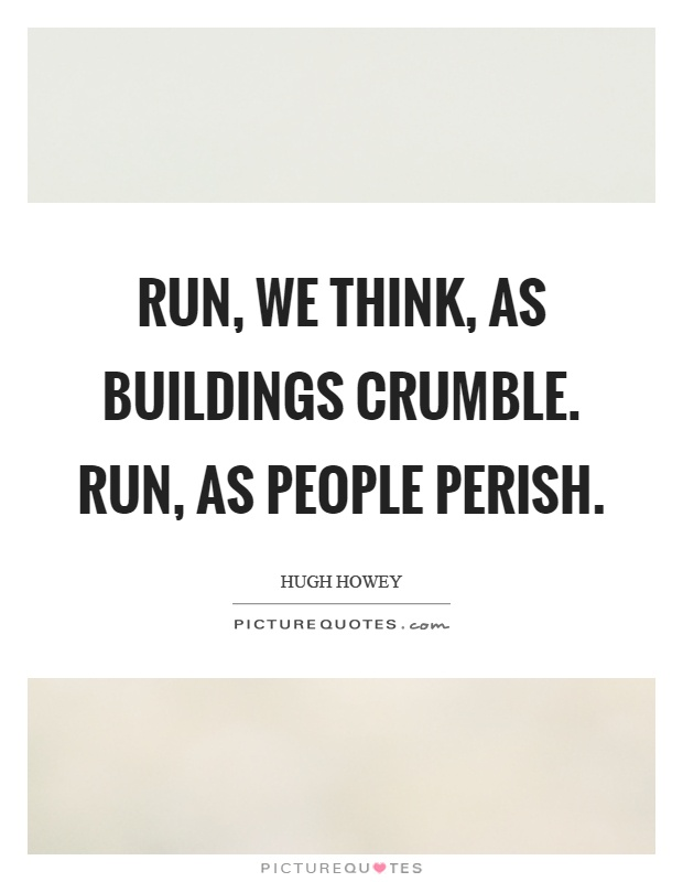 Run, we think, as buildings crumble. Run, as people perish Picture Quote #1