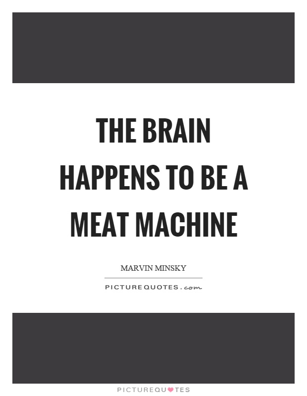 The brain happens to be a meat machine Picture Quote #1