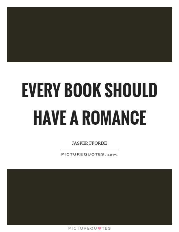 Every book should have a romance Picture Quote #1