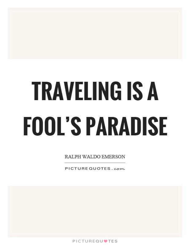 Traveling is a fool's paradise Picture Quote #1