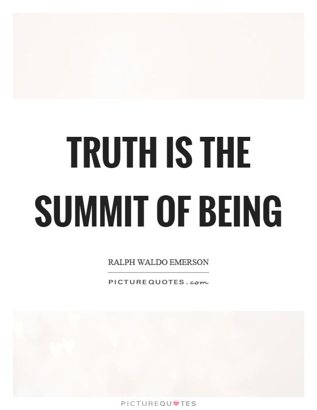 Truth is the summit of being Picture Quote #1
