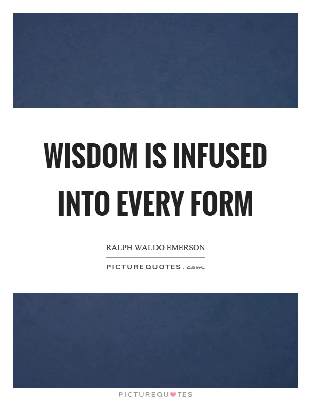 Wisdom is infused into every form Picture Quote #1