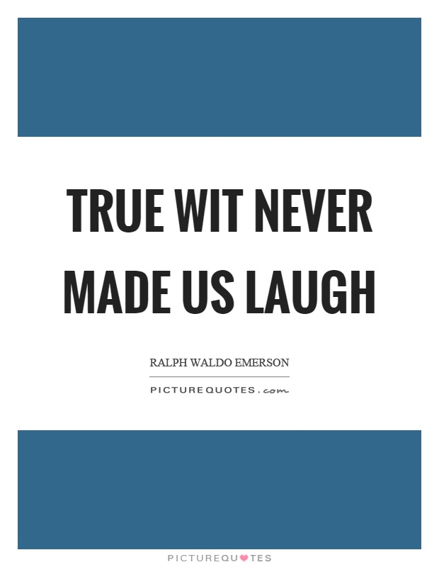 True wit never made us laugh Picture Quote #1