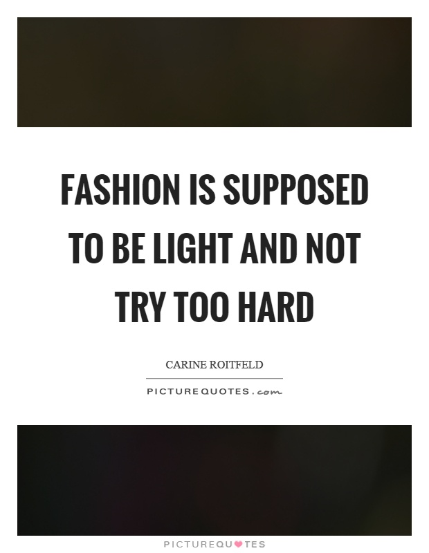 Fashion is supposed to be light and not try too hard Picture Quote #1