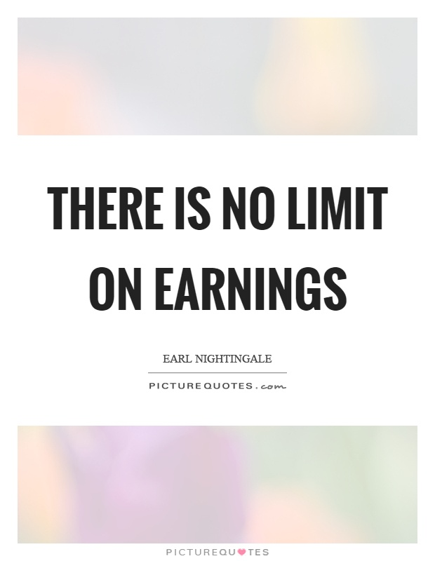 There is no limit on earnings Picture Quote #1
