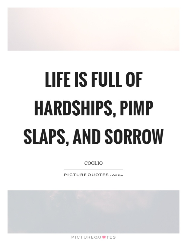 Life is full of hardships, pimp slaps, and sorrow Picture Quote #1
