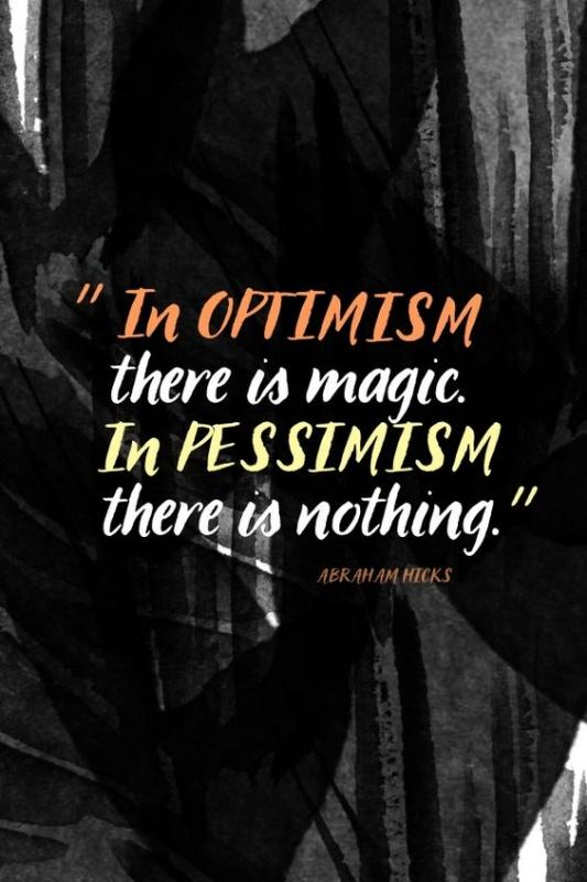 In optimism there is magic. In pessimism there is nothing Picture Quote #1