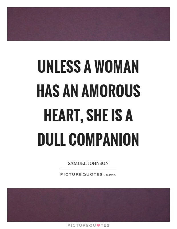 Unless a woman has an amorous heart, she is a dull companion Picture Quote #1