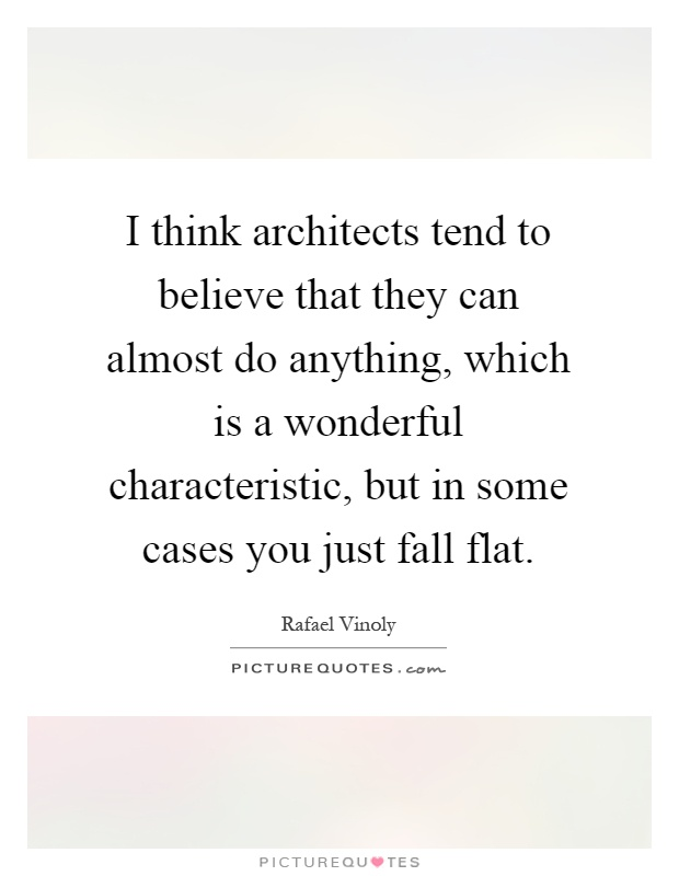 I think architects tend to believe that they can almost do for How do architects think