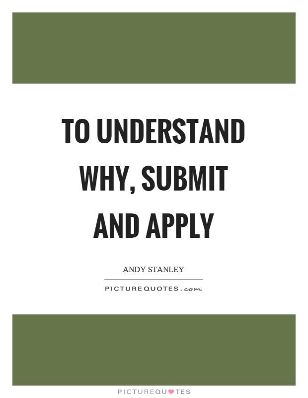 To understand why, submit and apply Picture Quote #1