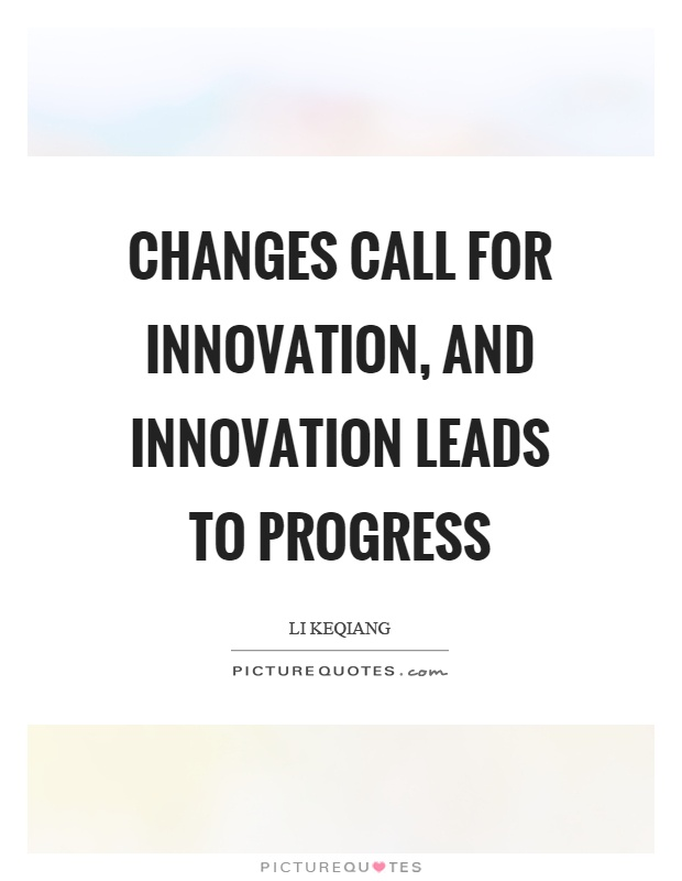 Changes call for innovation, and innovation leads to progress Picture Quote #1