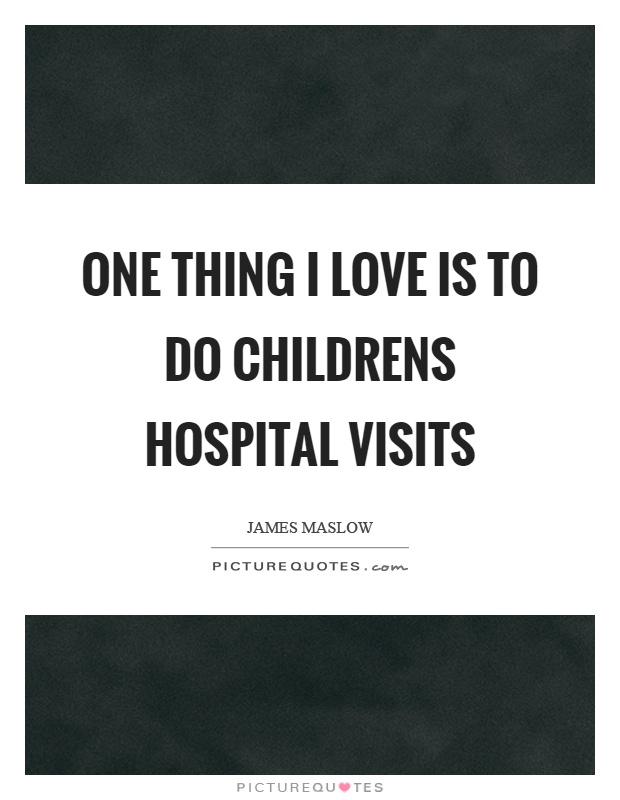 One thing I love is to do childrens hospital visits Picture Quote #1