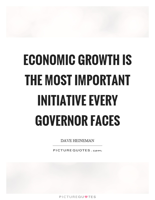 Economic growth is the most important initiative every governor faces Picture Quote #1