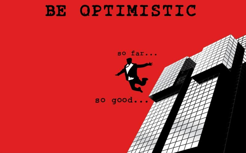 Be optimistic. So far... So good Picture Quote #1