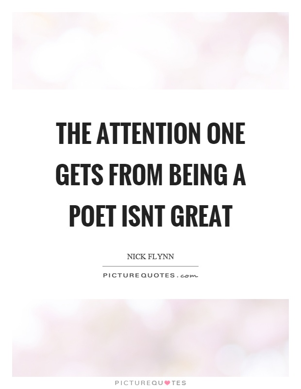 The attention one gets from being a poet isnt great Picture Quote #1