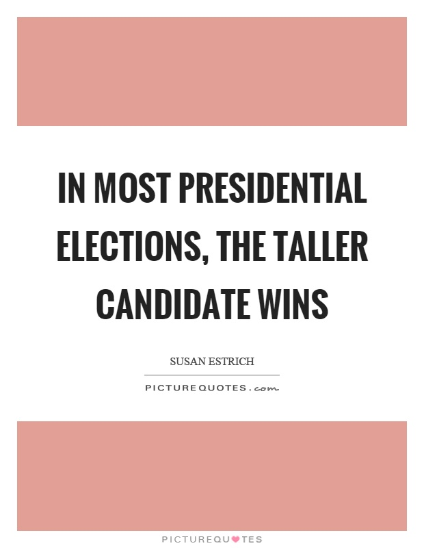 In most presidential elections, the taller candidate wins Picture Quote #1