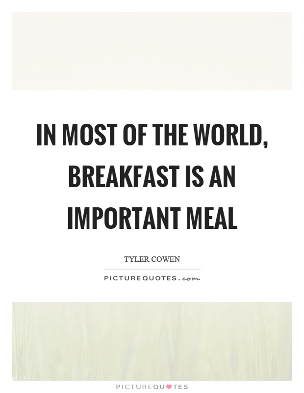 In most of the world, breakfast is an important meal Picture Quote #1