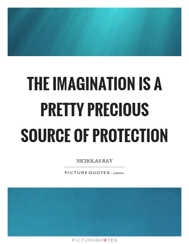 The imagination is a pretty precious source of protection Picture Quote #1