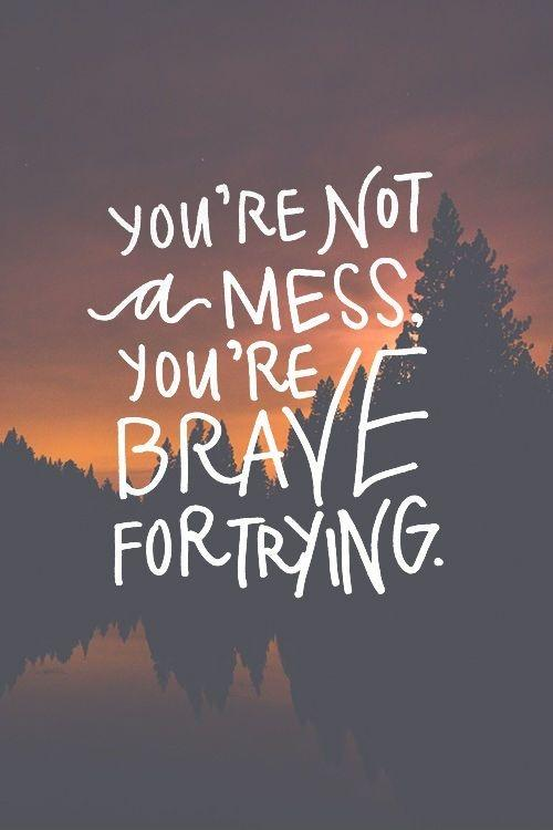 You're not a mess, you're brave for trying Picture Quote #1