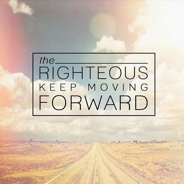 The righteous keep moving forward Picture Quote #1