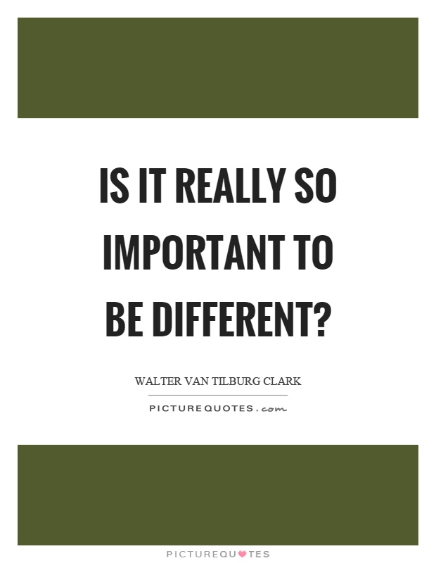 Is it really so important to be different? Picture Quote #1