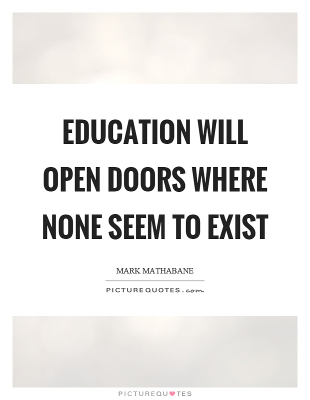 Education will open doors where none seem to exist Picture Quote #1