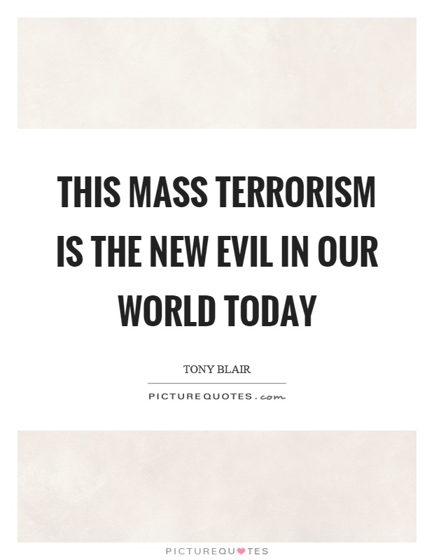 This mass terrorism is the new evil in our world today Picture Quote #1