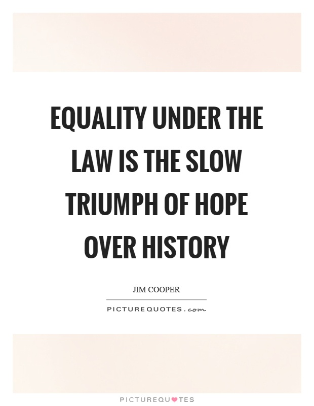 Equality under the law is the slow triumph of hope over history Picture Quote #1