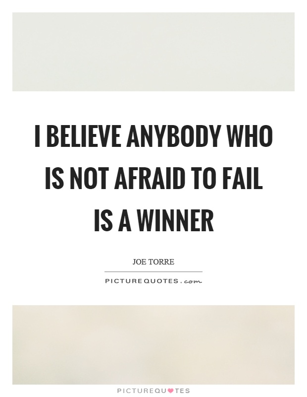 I believe anybody who is not afraid to fail is a winner Picture Quote #1
