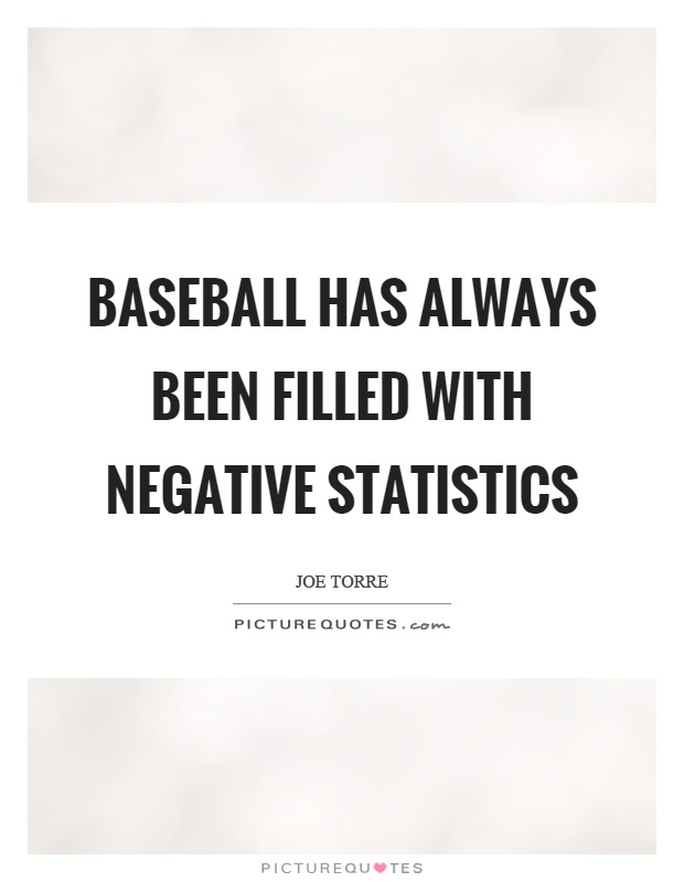 Baseball has always been filled with negative statistics Picture Quote #1