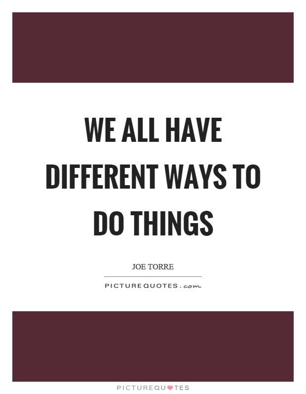 We all have different ways to do things Picture Quote #1
