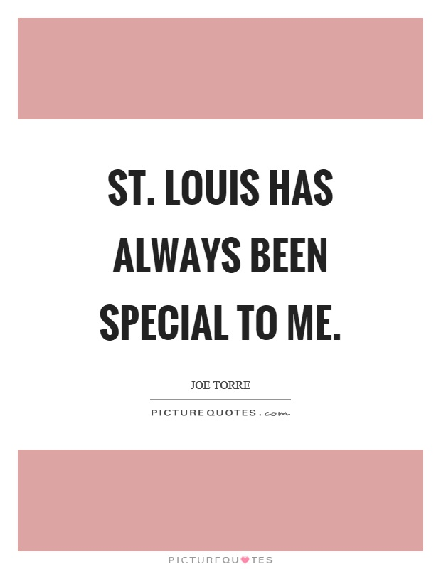 St. Louis has always been special to me Picture Quote #1