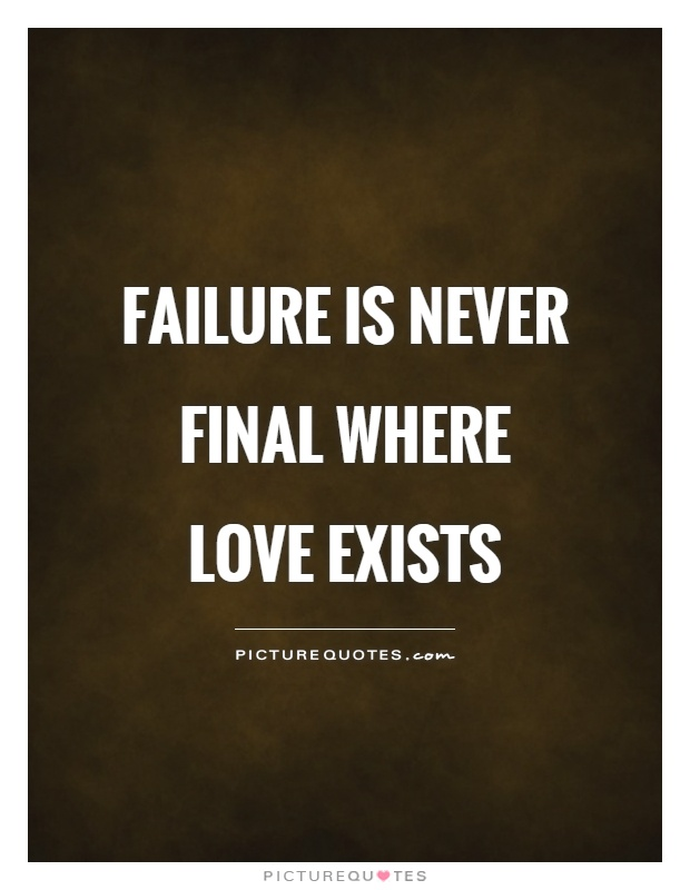 Failure is never final where love exists Picture Quote #1